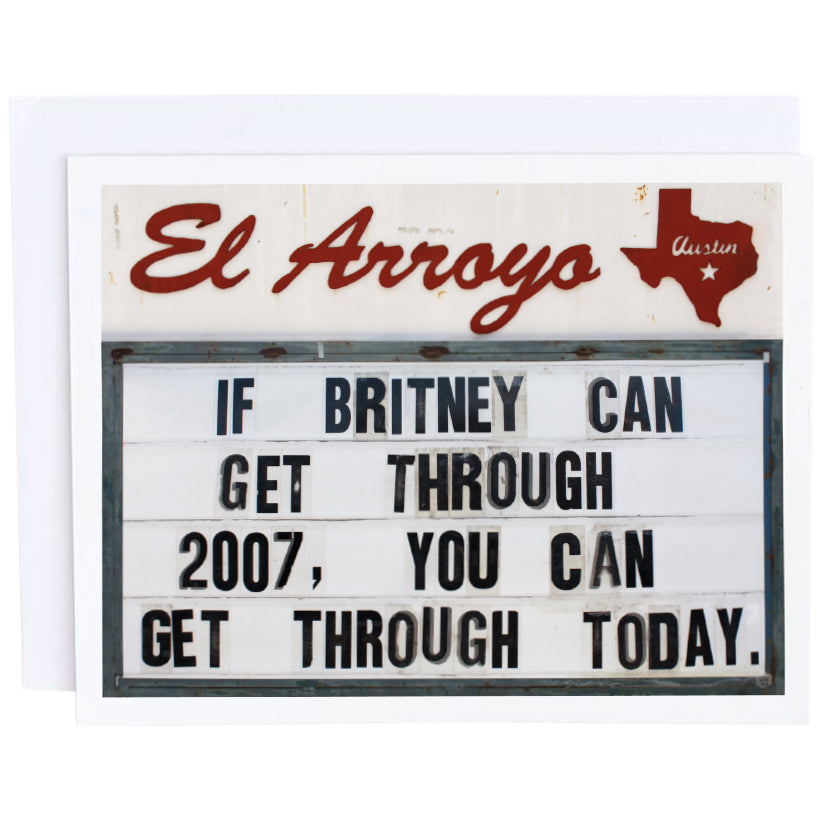 El Arroyo Card- If Britney Can Get Through 2007 You Can Get Through Today