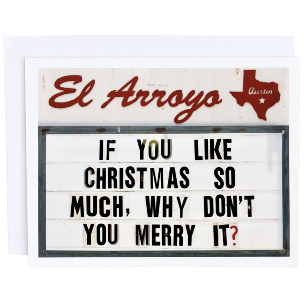El Arroyo Card- If You Like Christmas So Much Why Don't You Merry It?