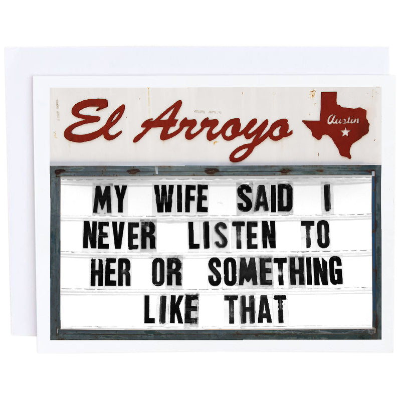 El Arroyo Card- My Wife Said I Never Listen To Her Or Something Like That