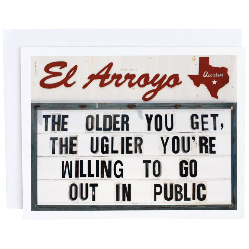 El Arroyo Card- The Older The Uglier You're Willing To Go Out In Public