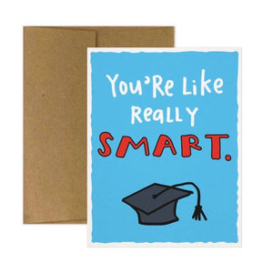 You're Like Really Smart Greeting Card