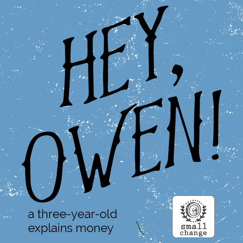 MEET OWEN. HE'S GOING TO EXPLAIN MONEY.