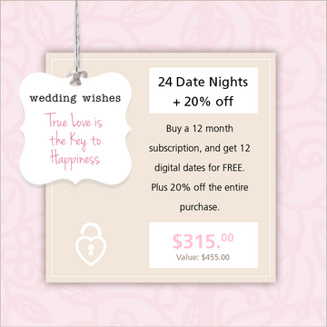 24 Date Nights + 20% off. Buy a 12 month subscription, and get 12 digital dates for FREE. Plus 20% off the entire purchase. Cost $315, original value $455