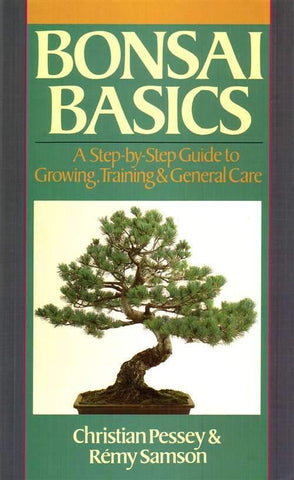 Bonsai Basics, Step-by-Step Guide to Growing, Training & General Care