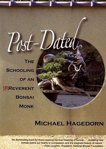 Post-Dated - The Schooling of an Irreverent Bonsai Monk