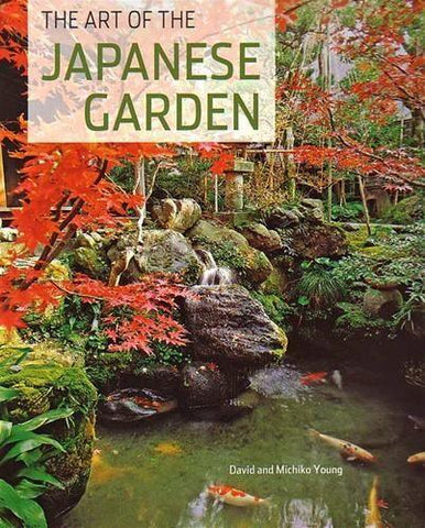 The Art of  the Japanese Garden by David & Michiko Young