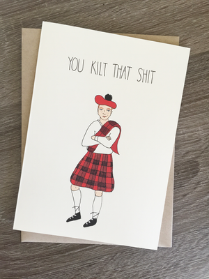 You Kilt That Shit Card