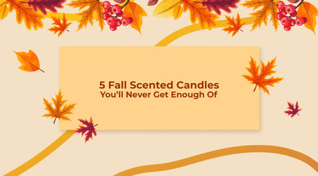 Top 5 Fall Scented Candles You'll Never Get Enough Of