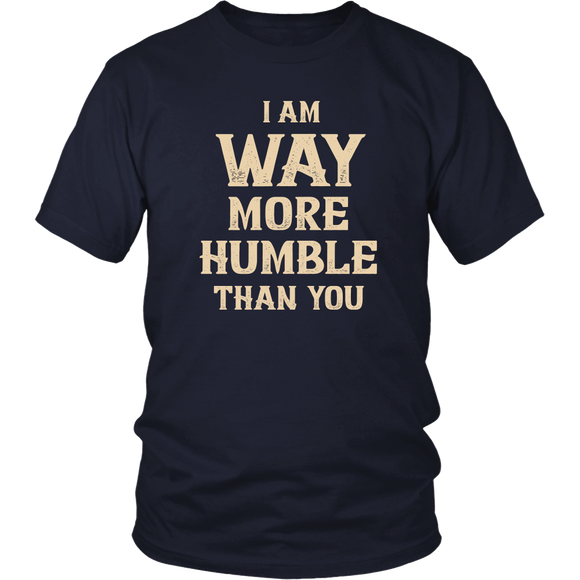 I Am Way More Humble Than You - funny shirt for men or women, christian humor