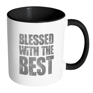 Blessed with the Best - 11 oz coffee mug