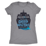 Cruise Theme shirt for men and women -When you go through deep waters...
