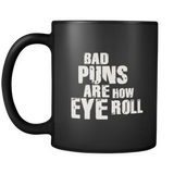 Bad Puns Are How Eye Roll - funny 11oz coffee mug