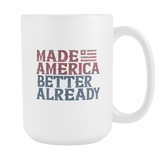 Made America Better Already - pro america 15 oz Mug