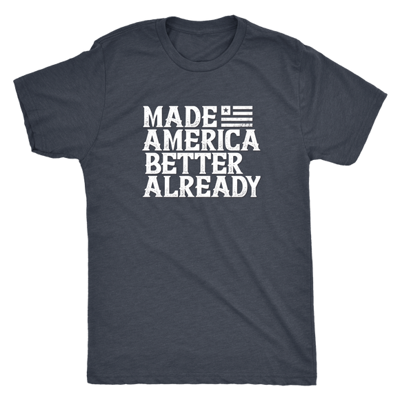 Made America Better Already - pro america shirt for men or women