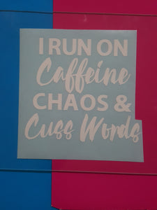 I Run On Caffeine, Chaos & Cusswords