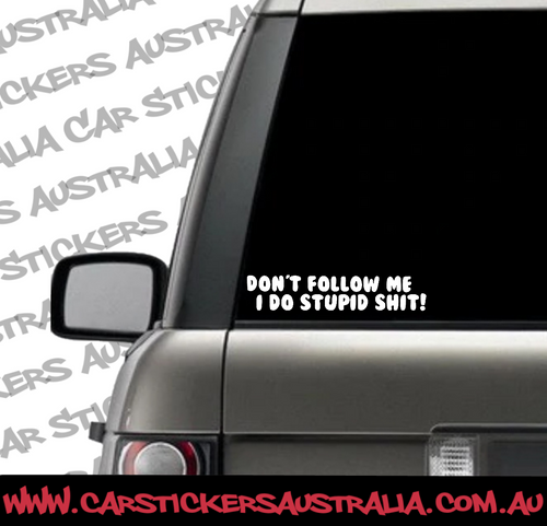 Dont Follow Me...I Do Stupid Shit Car Decal