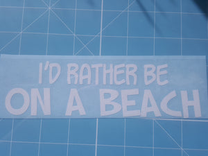 I'd Rather Be On A Beach