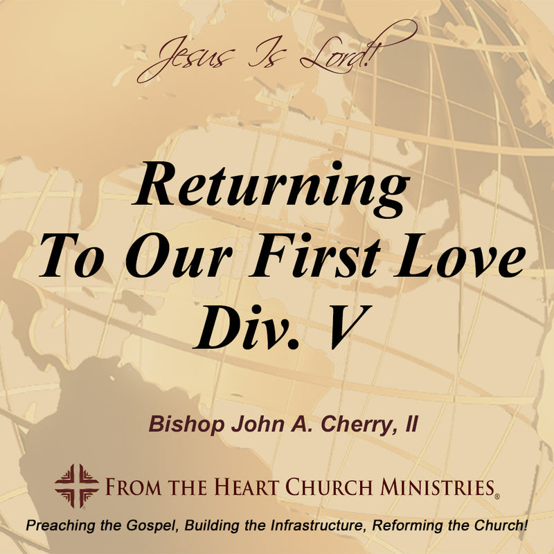 Returning To Our First Love Div. V