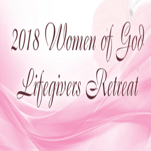 2018 Women of God Lifegivers Retreat