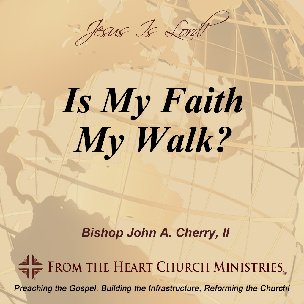 Is My Faith My Walk?