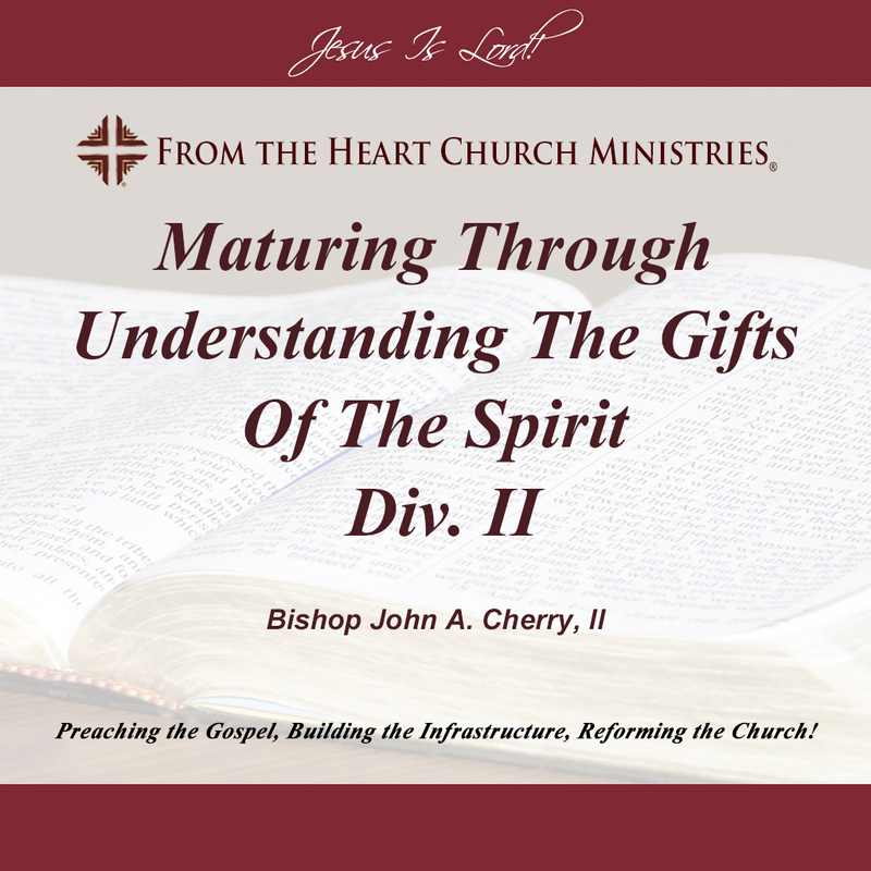 Maturing Through Understanding The Gifts Of The Spirit Div. II