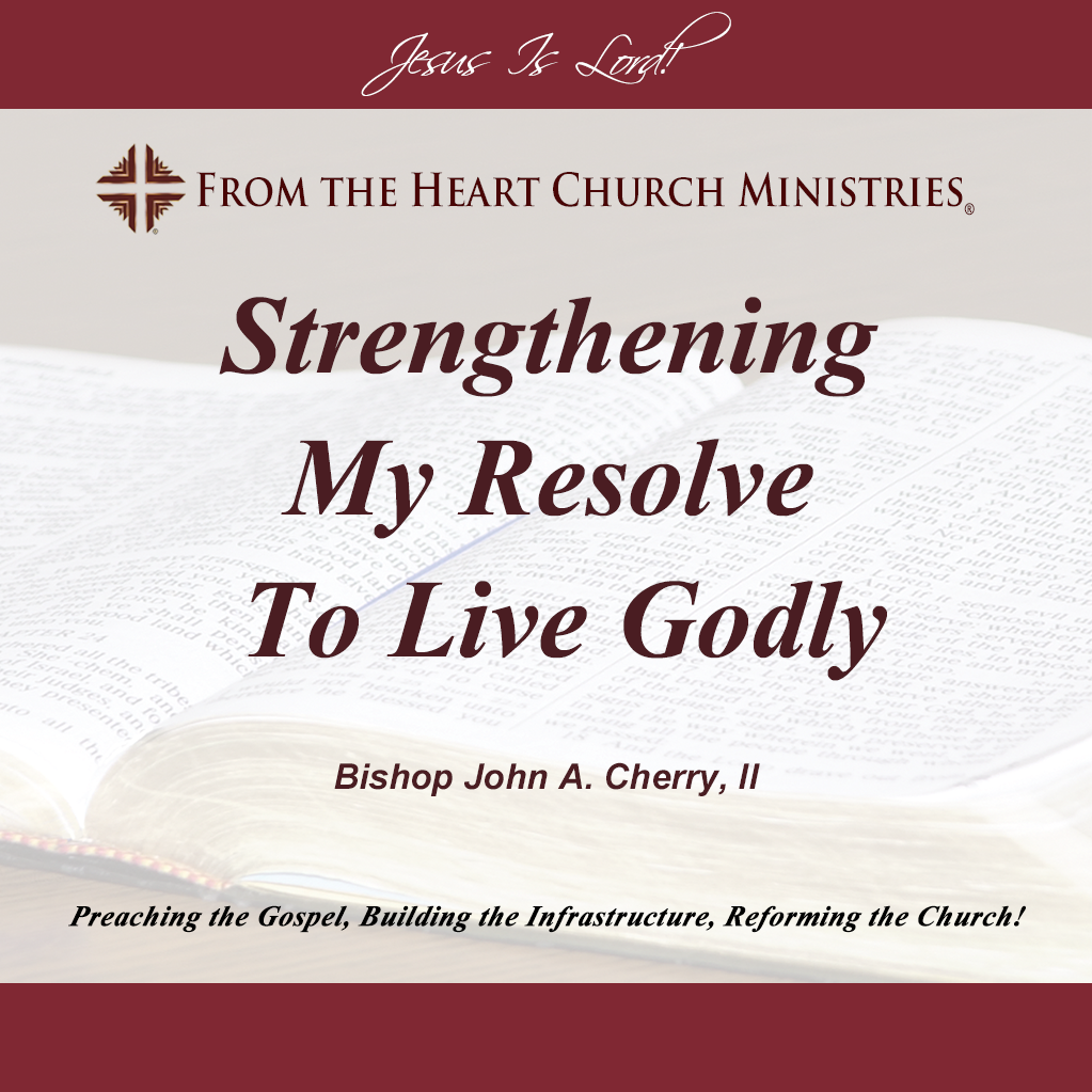 Strengthening My Resolve To Live Godly