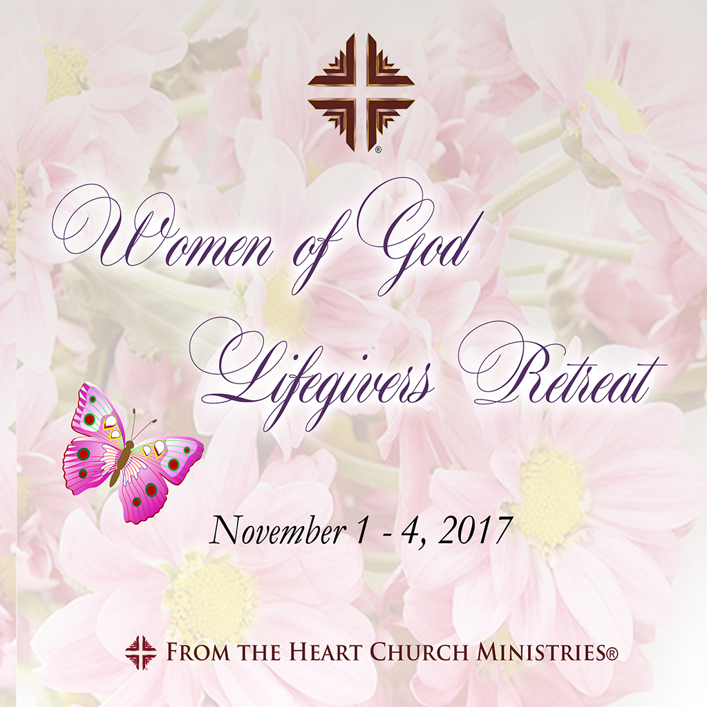 2017 Woman of God Lifegivers Retreat