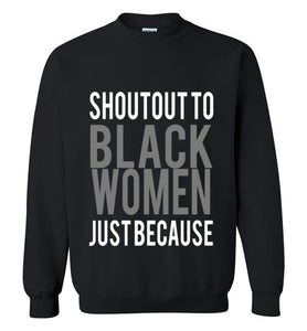 SHOUTOUT TO BLACK WOMEN JUST BECAUSE