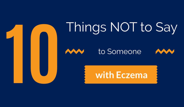 10 Things NOT to Say to Someone with Eczema