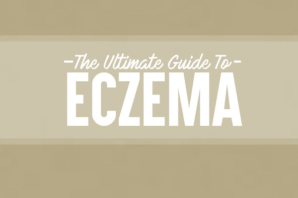 The Ultimate Guide to Eczema