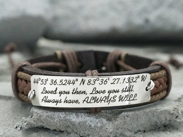 Custom Coordinates Bracelet Leather, Loved You Then Love You Still Always Have Always Will, Latitude Longitude Engraved, Stainless Steel Bar