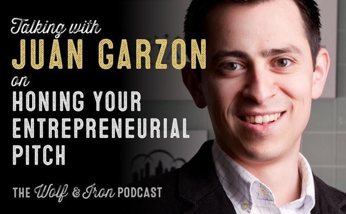 Honing Your Entrepreneurial Pitch with Juan Garzon