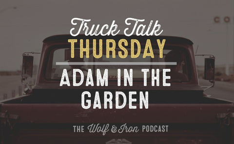 Adam In The Garden // TRUCK TALK THURSDAY