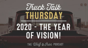 2020 - The Year of Vision // TRUCK TALK THURSDAY