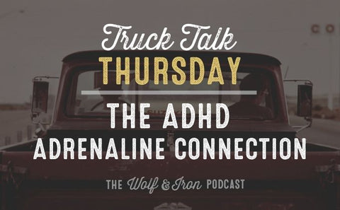 The ADHD Adrenaline Connection // TRUCK TALK THURSDAY