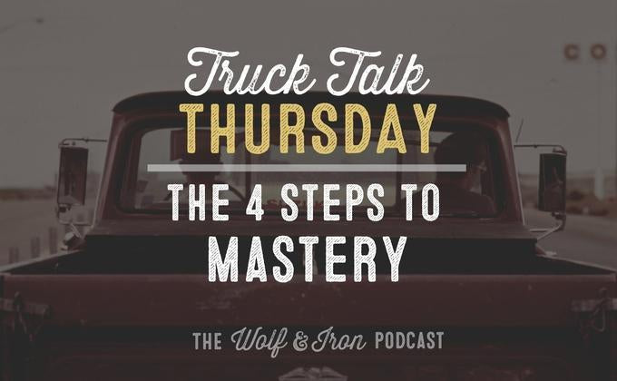 The 4 Steps to Mastery // Truck Talk Thursday