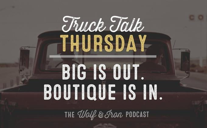 Big is Out. Boutique is In. // Truck Talk Thursday