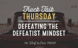 Defeating the Defeatist Mindset // Truck Talk Thursday