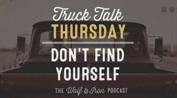 Don't Find Yourself // TRUCK TALK THURSDAY