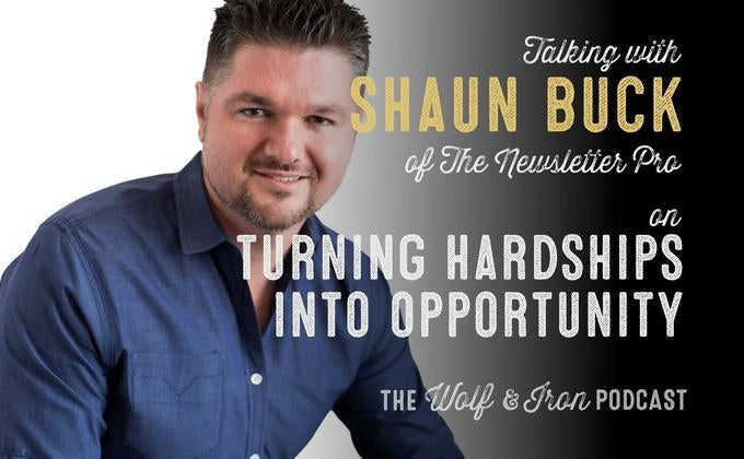 Turning Hardships into Opportunity // Shaun Buck of The Newsletter Pro