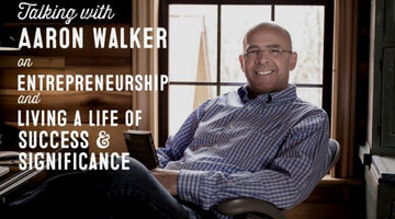 Wolf & Iron Podcast #15: Aaron Walker on Entrepreneurship, and Living a Life of Success and Significance