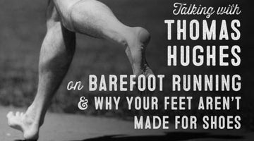 Wolf & Iron Podcast #31: Barefoot Running with Thomas Hughes