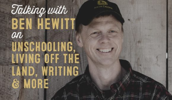 Wolf & Iron Podcast #006: Ben Hewitt on Living Off the Land, Unschooling, Writing & More