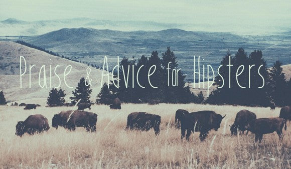 Praise and Advice for Hipsters - Wolf and Iron