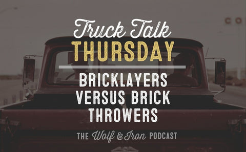 Bricklayers vs. Brick Throwers // TRUCK TALK THURSDAY