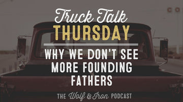 Why We Don't See More Founding Fathers // TRUCK TALK THURSDAY