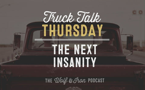 The Next Insanity // TRUCK TALK THURSDAY