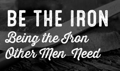 Be the Iron – Mike Yarbrough on Being the Iron Other Men Need // The Wolf & Iron Podcast