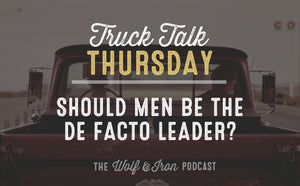 Should Men be The De Facto Leader? // TRUCK TALK THURSDAY