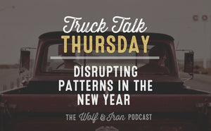 Disrupting Patterns in the New Year // TRUCK TALK THURSDAY